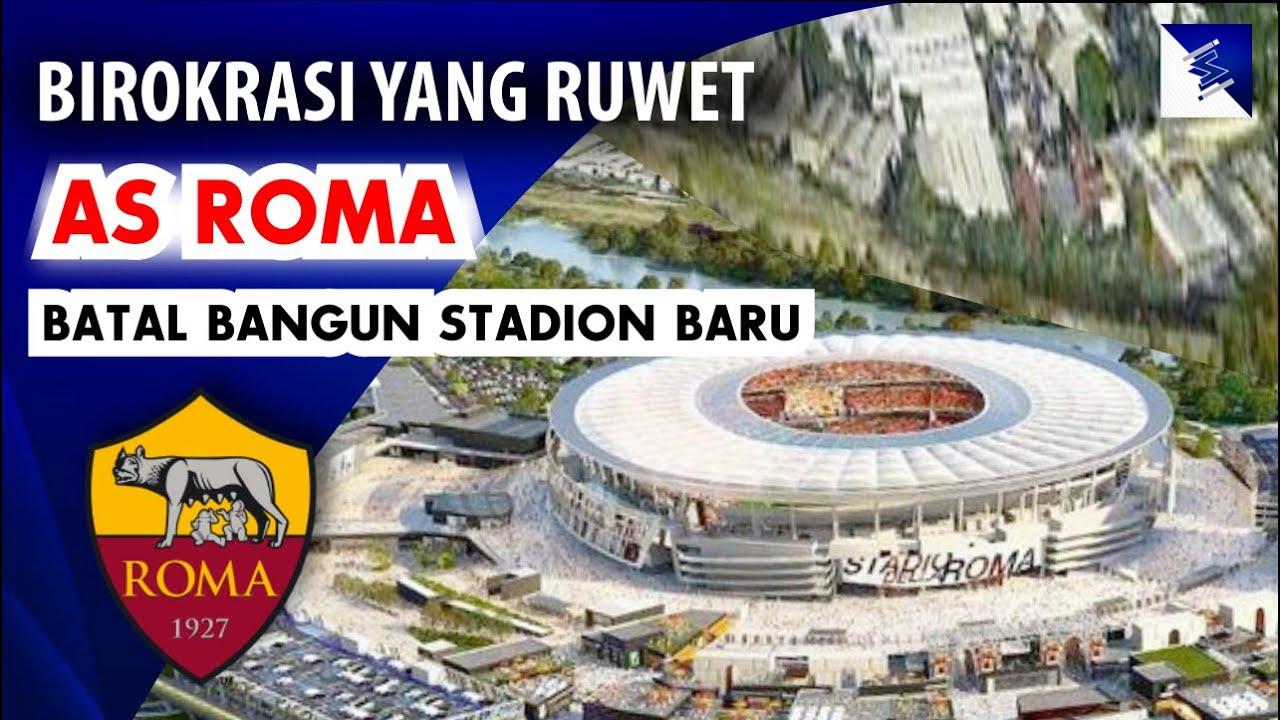 Birokrasi yg Super RUMIT !!! AS Roma Akhirnya Membatalkan Rencana Pembangunan Stadion Barunya