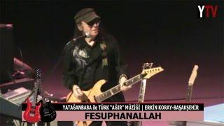 Erkin Koray BAŞAKŞEHİR Konseri: Estarabim ve Fesuphanallah (Murat Yatağanbaba)