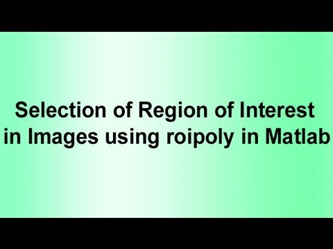 Selection of Region of Interest in Images using roipoly in Matlab