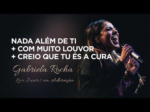 Gabriela Rocha | Nada Além de Ti/Com Muito Louvor/Creio Que Tu És a Cura | Live Juntos em Adoração