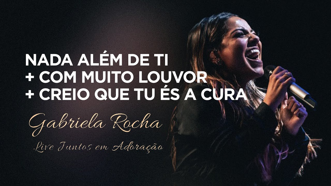 Gabriela Rocha | Nada Além de Ti/Com Muito Louvor/Creio Que Tu És a ****ra | Live Juntos em Adoração