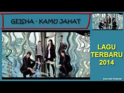 GEISHA - KAMU JAHAT + LIRIK (LAGU GEISHA TERBARU 2014)