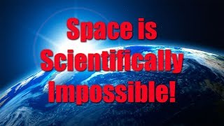 Space is Scientifically Impossible!