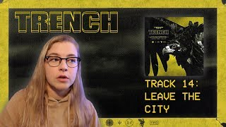 14 LEAVE THE CITY - TRENCH REACTION SERIES (twenty one pilots)