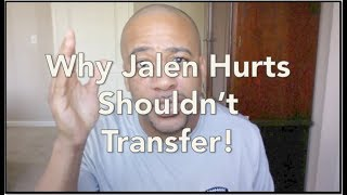 Why Jalen Hurts Shouldn't Transfer!