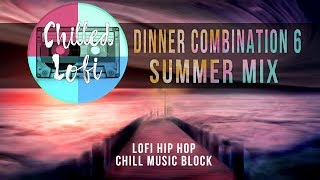 Dinner Combination 6 ☀️ Summer Lofi Mix 2019 Jazzy Chill Hip Hop Songs on Chilled Lofi
