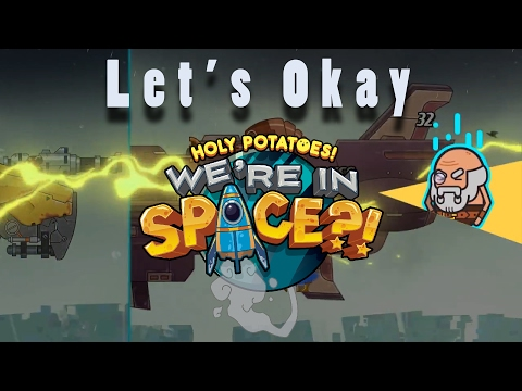 Let's Okay... Holy Potatoes! We're in Space?!