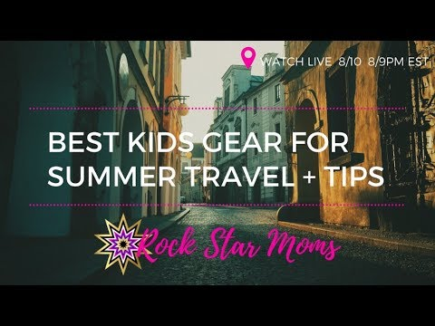 Rock Star Moms Share Best Travel Gear + Tips For Summer 2017 - Toddlers/Kids/Teens