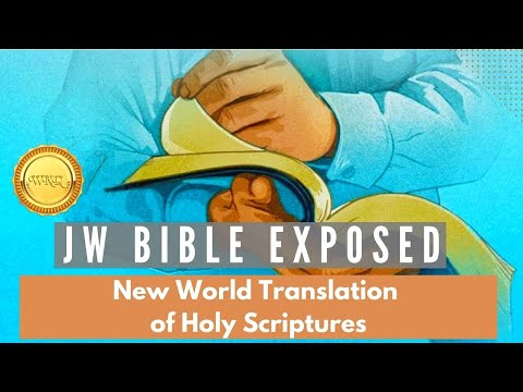 JW Bible Exposed..The New World Translation of the  Holy Scriptures