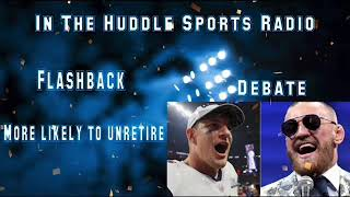 Flashback clip ! More likely to come out retirement Conor McGregor or Gronk ( IN THE HUDDLE SHOW)