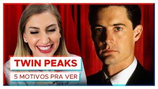 TWIN PEAKS | 5 motivos pra ver!