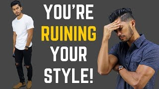How you are RUINING your Style Without Realizing it