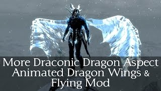 Skyrim Mod Preview - More Draconic Dragon Aspect, Animated Dragon Wings and Flying Mod