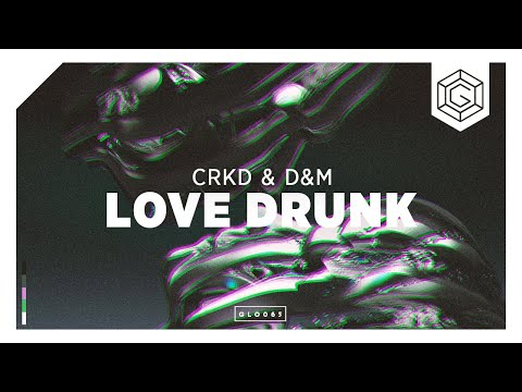 CRKD & D&M - Love Drunk (Radio Edit)
