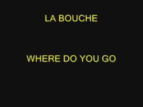 LA BOUCHE  WHERE DO YOU GO