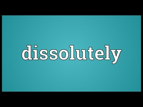Dissolutely Meaning