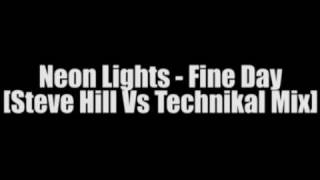 Neon Lights - Fine Day [Steve Hill Vs Technikal Mix]