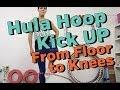 Hula Hoop Kick Up - From Floor to Knees