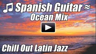 Spanish Guitar Relaxing Romantic Latin Jazz Music Flamenco relax Instrumental Love Songs study ocean