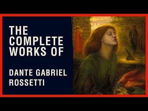 The Complete Works of Dante Gabriel Rossetti