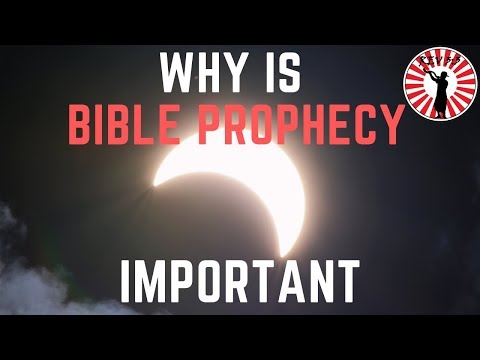 Why Is Bible Prophecy Important