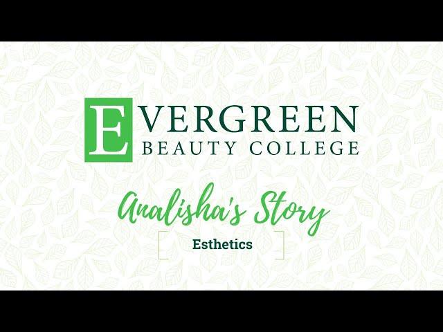 Analisha's Esthetics Story | Evergreen Beauty College