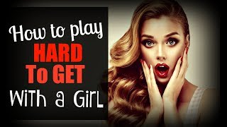 How To Play ❁Hard To Get❁ With A Girl