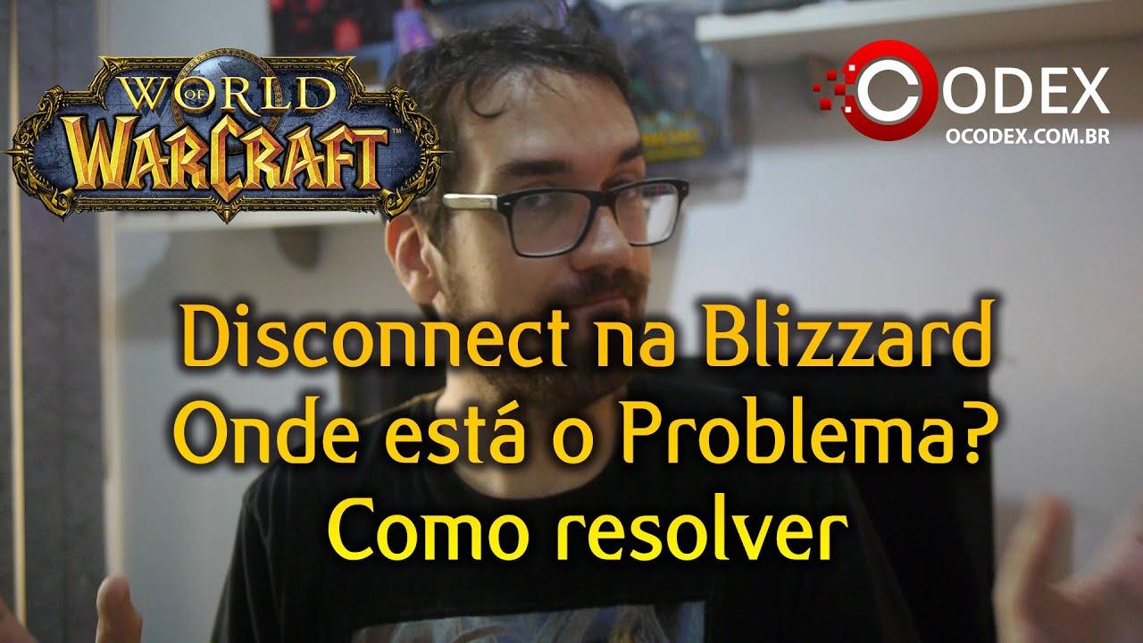 Blizznews - Disconnect em World of Warcraft? O que fazer? Onde é o Problema?