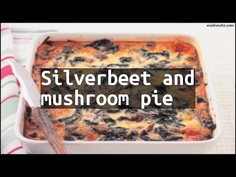 Recipe Silverbeet and mushroom pie