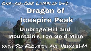 Dragon of Icespire Peak One-on-One Session 2: Umbrage Hill and Mountain's Toe Gold Mine