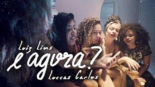 Baixar Luiz Lins - E Agora? ft. Luccas Carlos