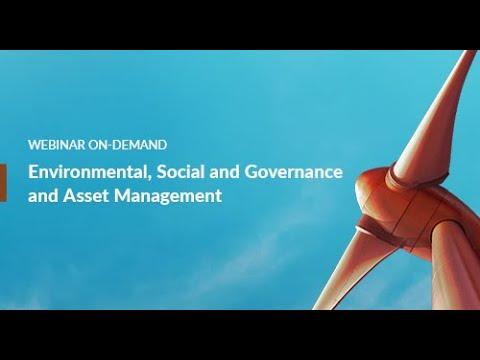 Webinar Recap: Environment, Social and Governance (ESG) and Asset Management