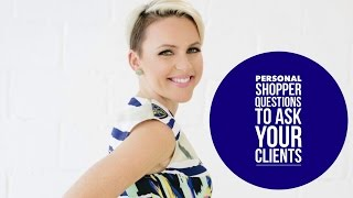 Fashion Stylist Personal Shopper Questions To Ask Your Clients