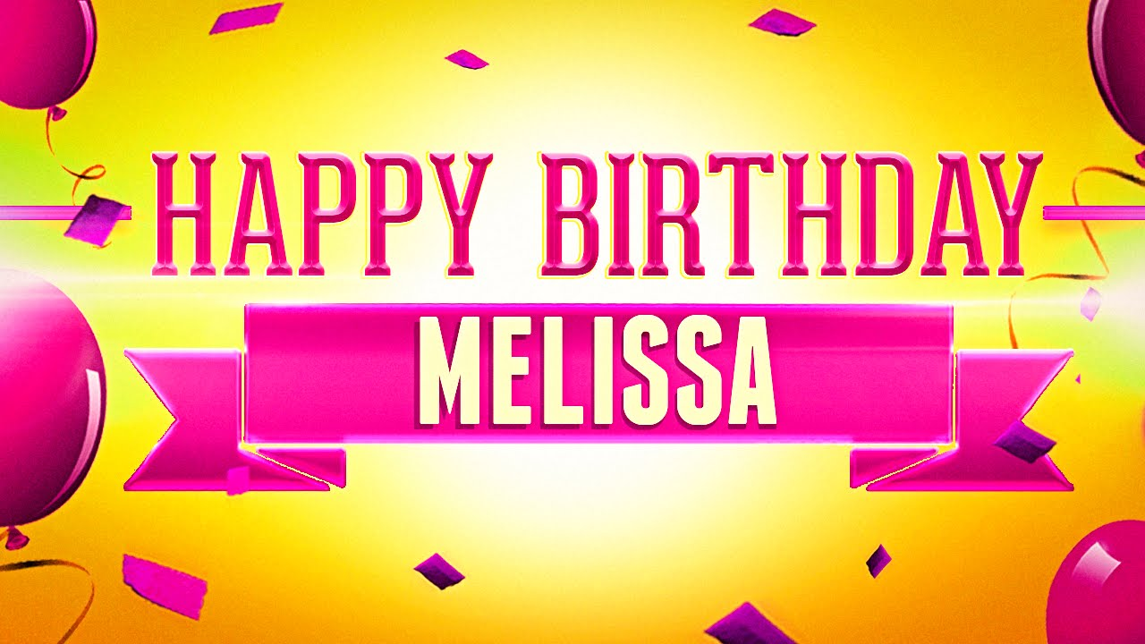 Happy Birthday Melissa