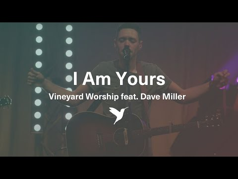 I Am Yours (feat. Dave Miller) - Vineyard Worship Live From The Cause To Live For 2015