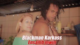 Blackman Karkass - Ensamb mwin [Clip Officiel]