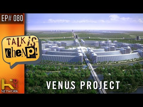 TALK IS CHEAP [Ep080] The Venus Project