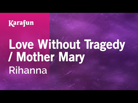 Karaoke Love Without Tragedy / Mother Mary - Rihanna *