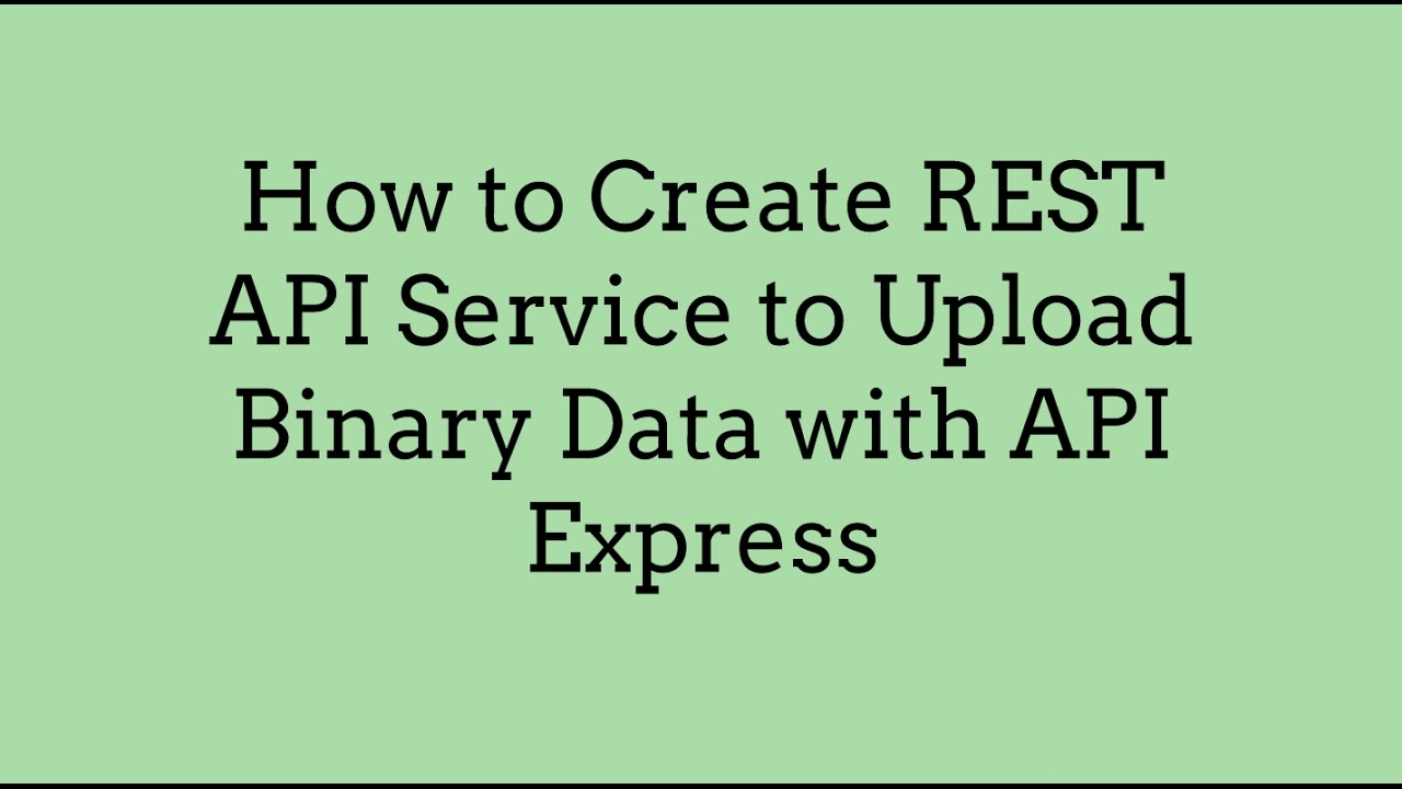 How to Create REST API Service to Upload Binary Data with API Express
