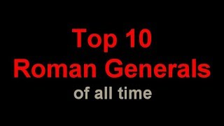 Top 10 Roman Generals Of All Time