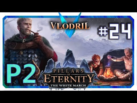 The White March Expansion P2 - Lets Play Pillars of Eternity Part 24 . Full release Gameplay |