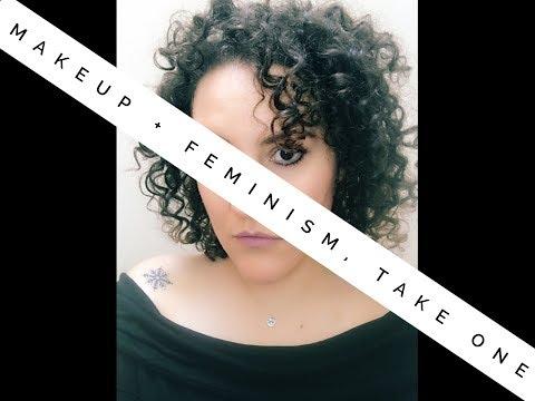 Makeup + Feminism, Take 1
