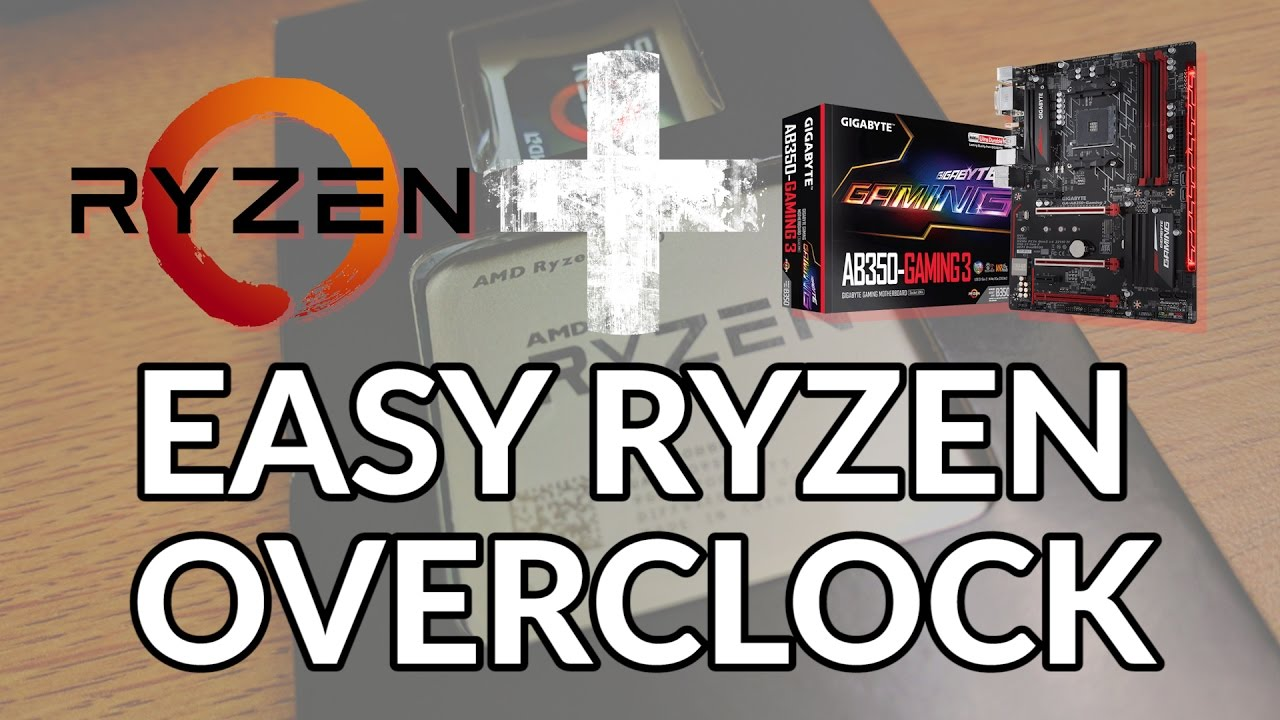 Easy Ryzen Overclock Guide: Ryzen 5 1600 OC Settings | AB350-Gaming  Motherboard