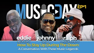 Music Day Podcast: How To Stay Up During The Down with Eddie Levert, Johnny Gill & Ralph Tresvant