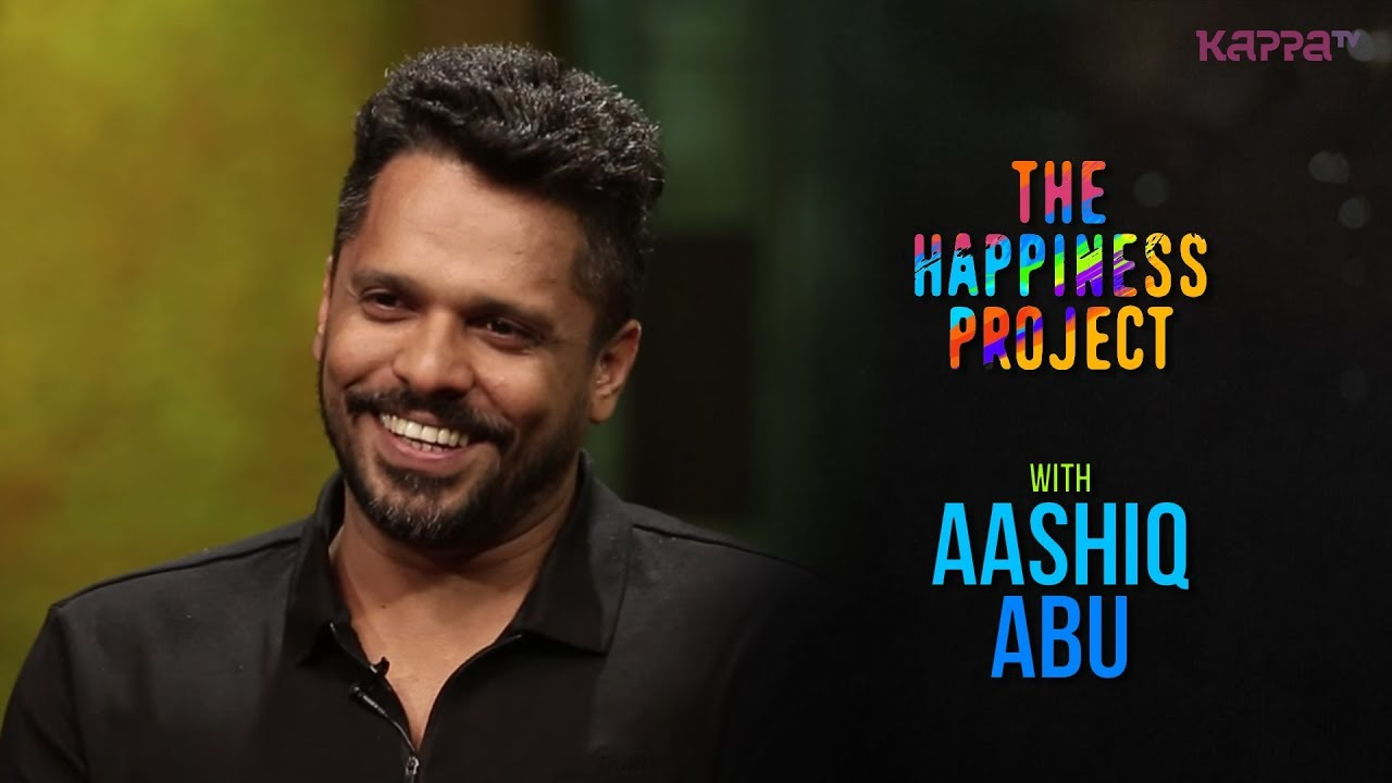 Aashiq Abu - The Happiness Pro...