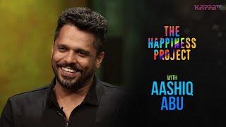 Aashiq Abu - The Happiness Project - KappaTV
