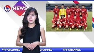 VFF NEWS SỐ 42 | U19 Nữ Việt Nam Thua U19 Nữ Hàn Quốc Và Thông Tin đáng Chú ý Trước Vòng 22 V-League