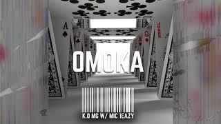 K.O.M.G  w/ MIC 1 EAZY - OMOKA...
