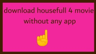 download housefull 4 movie without any app|Best apps for life