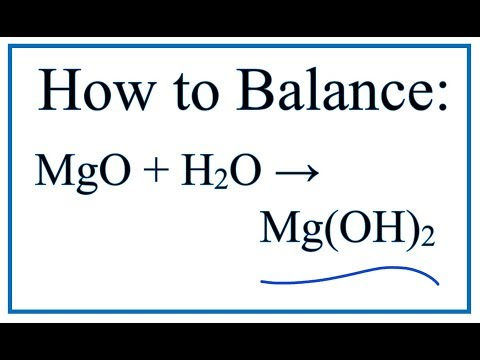 How To Balance MgO + H2O = Mg(OH)2 (Magnesium Oxide + Water)
